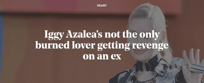 Iggy Azalea's not the only burned lover getting revenge on an ex